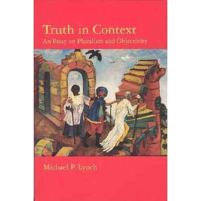 context essay in objectivity pluralism truth Truth in context an essay on pluralism and objectivity quotes qesson | truth in context an essay on pluralism and objectivity quotes home hybrid learning programs.