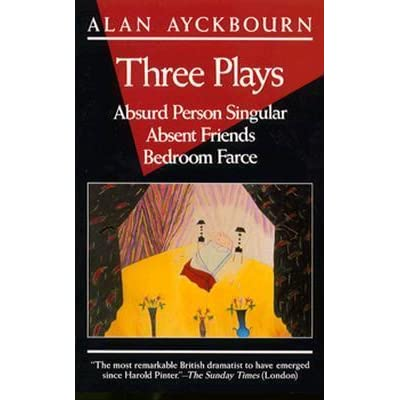 Three plays absurd person singular absent friends for Farcical books