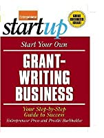 Start Your Own Grant-Writing Business: Your Step-By-Step Guide to Success