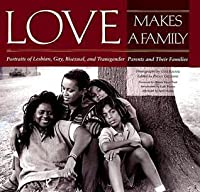 Love Makes A Family: Portraits Of Lesbian, Gay, Bisexual, And Transgender Parents And Their Families