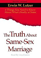 The Truth About Same Sex Marriage: 6 Things You Need to Know About What's Really At Stake