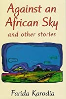 Against an African Sky: And Other Stories