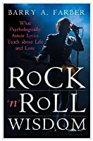 Rock 'n' Roll Wisdom: What Psychologically Astute Lyrics Teach about Life and Love