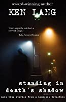 Standing in Death's Shadow: More True Stories from a Homicide Detective