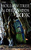The Hollow Tree and Deep Woods Book, Being a New Edition in One Volume of the Hollow Tree and in the Deep Woods with Several New Stories and Pictures