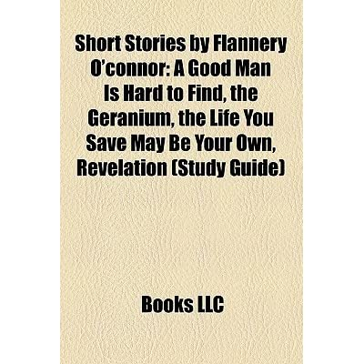 "a review of flannery oconnors the life you save can be your own ""the life you save may be your own"" gender roles in ""the life you gender roles in flannery o'connor when i think of the male gender."