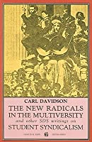 The New Radicals in the Multiversity and Other SDS Writings on Student Syndicalism: 1966-67