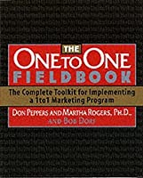 One to One Fieldbook: The Compete Toolkit for Implementing a 1 to 1 Marketing Program