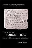 The Art of Forgetting: Disgrace & Oblivion in Roman Political Culture
