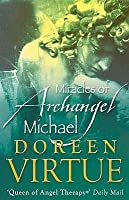 The Miracles of Archangel Michael: A Guide to the Angel of Courage, Protection and Peace. Doreen Virtue