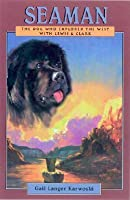 Seaman: The Dog Who Explored the West With Lewis and Clark (A Peachtree Junior Publication)