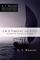 1 & 2 Timothy and Titus: 12 Studies for Individuals and Groups (N. T. Wright for Everyone Bible Study Guides)