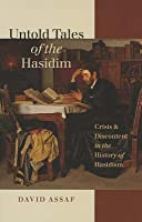 Untold Tales of the Hasidim: Crisis & Discontent in the History of Hasidism
