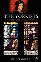 The Yorkists: The History of a Dynasty