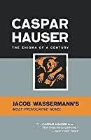Caspar Hauser: The Enigma of a Century