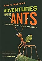 Adventures Among Ants: A Global Safari with a Cast of Trillions