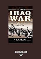 The First Iraq War 1914-1918: Britain's Mesopotamian Campaign (Volume 1 of 2)