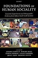 Foundations of Human Sociality: Economic Experiments and Ethnographic Evidence from Fifteen Small-Scale Societies