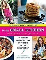 In the Small Kitchen: 100 Recipes from Our Year of Cooking in the Real World