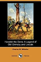 Havelok the Dane: A Legend of Old Grimsby and Lincoln