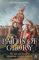 Paths of Glory: The Life and Death of General James Wolfe. Stephen Brumwell