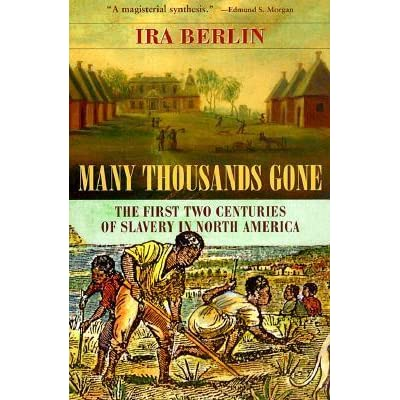 ira berlin many thousands gone thesis The resource many thousands gone : the first two centuries of slavery in north america, ira berlin.