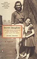 Secret Daughter: A Mixed-Race Daughter and the Mother Who Gave Her Away