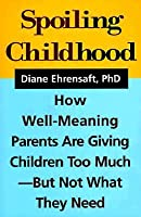 Spoiling Childhood: How Well-Meaning Parents Are Giving Children Too Much - But Not What They Need (Framing 21st Century Social Issues)