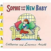 Sophie and the New Baby. Catherine and Laurence Anholt