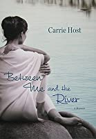 Between Me and the River: Living Beyond Cancer: A Memoir