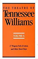 The Theatre of Tennessee Williams, Vol. 6: 27 Wagons Full of Cotton and Other Short Plays (Theatre of Tennessee Williams)