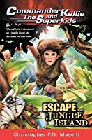 Escape From Jungle Island (Maselli, Christopher P. N., Commander Kellie And The Superkids' Early Adventures, #3.)