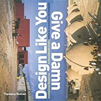 Design Like You Give A Damn: Architectural Responses To Humanitarian Crisis