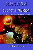 Believe in God But Not in Religion!: Third Revised and Enlarged Edition
