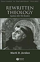Rewritten Theology: Aquinas After His Readers