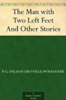 The Man with Two Left Feet and Other Stories (Jeeves, #0.5)