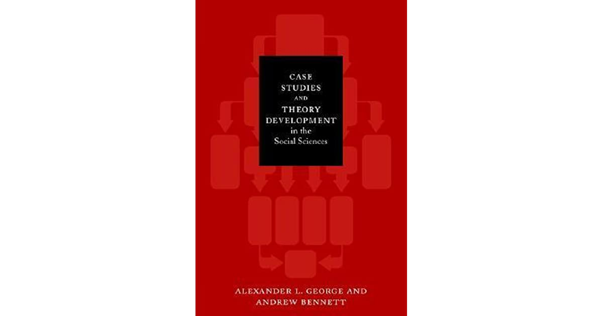 case studies and theory development in the social sciences Case studies and theory development in the social sciences alexander l george and andrew bennett cambridge, ma: mit press, 2005 doi: 101177/0276146707305480.