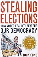 Stealing Elections: How Voter Fraud Threatens Our Democracy