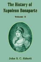 The History of Napoleon Bonaparte: Volume II
