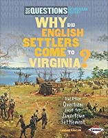 Why Did English Settlers Come to Virginia?: And Other Questions about the Jamestown Settlement