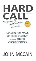 Hard Call: Courageous Decisions by Inspiring People. John McCain with Mark Salter