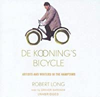 De Kooning's Bicycle: Artists and Writers in the Hamptons