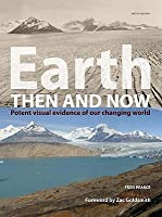 Earth Then And Now: Potent Visual Evidence Of Our Changing World