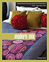 Modern Mix: 16 Sewing Projects That Combine Designer Prints & Solid Fabrics, 7 Quilts + Pillows, Bags & More