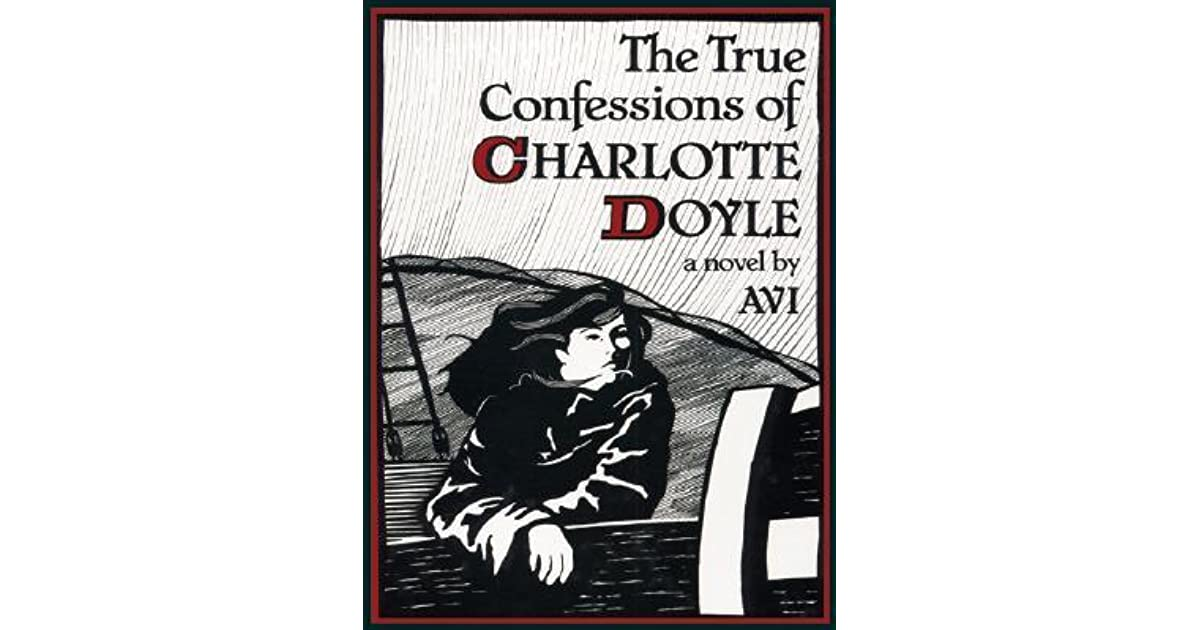 the true confessions of charlet doyle Treason and treachery on the high seas thirteen-year-old charlotte doyle is excited to return home from her school in england to her family in rhode island in the summer of 1832 but when the two families she was supposed to travel with mysteriously cancel their trips, charlotte finds herself the lone passenger on a long sea voyage with a.