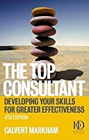 The Top Consultant: Developing Your Skills for Greater Effectiveness