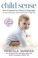 Child Sense: How to Speak Your Baby's Language - The Key to Successful Parenting from Birth to Age 5
