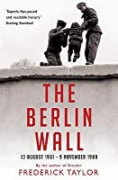 The Berlin Wall: 13 August 1961   9 November 1989