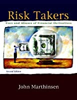 Risk Takers: Uses and Abuses of Financial Derivatives