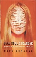 Beautiful Stranger: A Memoir of an Obsession with Perfection